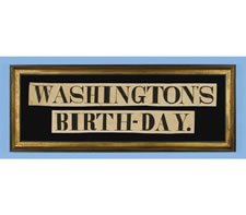 """WASHINGTON'S BIRTHDAY"" BANNER, THE ONLY 19TH CENTURY TEXTILE I HAVE EVER SEEN MADE TO CELEBRATE THE BIRTHDAY OF THE FATHER OF OUR COUNTRY, 1860-1880"