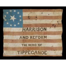 ONE OF THE EARLIEST KNOWN PARADE FLAGS: A RARE EXAMPLE FROM THE 1840 PRESIDENTIAL CAMPAIGN OF WILLIAM HENRY HARRISON, WITH 13 STARS IN A 3RD MARYLAND PATTERN, NICKNAME AND PLATFORM SLOGAN