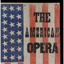 "44 STAR AMERICAN NATIONAL PARADE FLAG WITH OVERPRINT ADVERTISING ONE OF ONLY FIVE AMERICAN OPERAS WRITTEN DURING THE 19TH CENTURY: ""SHIP AHOY!"""