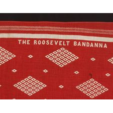 TURKEY RED KERCHIEF MADE FOR THE 1912 PRESIDENTIAL CAMPAIGN OF TEDDY ROOSEVELT, WHEN HE RAN ON THE INDEPENDENT, PROGRESSIVE PARTY TICKET