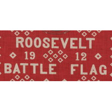 "ROOSEVELT BATTLE FLAG KERCHIEF, MADE FOR THE 1912 PRESIDENTIAL CAMPAIGN OF TEDDY ROOSEVELT, WHEN HE RAN ON THE INDEPENDENT, PROGRESSIVE PARTY TICKET, SIGNED ""D&C / NY"" WITH ""UNDERWOOD & UNDERWOOD"" IMAGE COPYRIGHT"